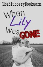 When Lily Was Gone by thetearinmyfart