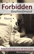 Forbidden Enchantment (Book One) by Munni101