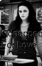 Kidnapped For Love by butterfly161993