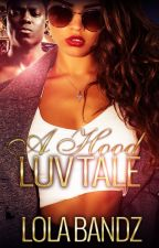 A Hood Luv Story by lolabandz