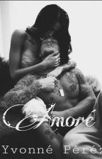 Amoré- Book 1 {Amoré Series} by Miss_perezz