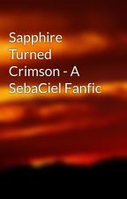 Sapphire Turned Crimson - A SebaCiel Fanfic by Neko-Ereri