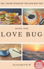 Love Bug (Completed But Editing) by Ebizzle123