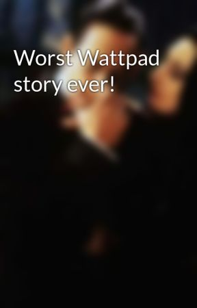 Worst Wattpad story ever! by Sup123