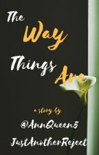 The Way Things Are by AnnQueen5