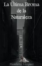 La última broma de la naturaleza by humberto96x