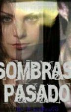 LAS SOMBRAS DEL PASADO by AnnieRoseGS