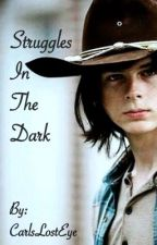 Struggles In The Dark (A Carl Grimes Fanfiction) by CarlsLostEye