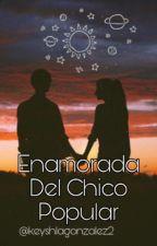 """Enamorada del chico popular"" (Editada) by KeyshlaGonzalez2"