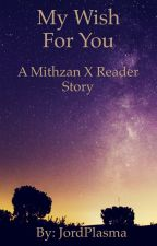 My Wish For You - a Mithzan/Max X Reader fanfic by JordTheTrash