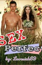 Sex Perfect by lovesick69