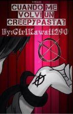 Cuando me volví un Creepypasta? |Creepypastas y Tú| © |Terminado| by GirlKawaii290