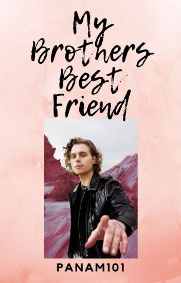 In love with My brothers best friend (a luke hemmings fanfic 5SOS)