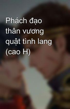 Phách đạo thân vương quật tình lang (cao H) by _Tinee_