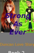 Strong As Ever (TDA Fanfic) Sequel To Not Like Them *Duncan Love Story* by WanderToWonder16