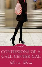 Confessions of a Call Center Gal: a novel by LisaLimAuthor