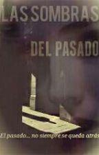 LAS SOMBRAS DEL PASADO by unicorngirl18