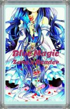 Blue Magic (Zane x Reader) by Mikaru_Heart_Chan
