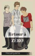 Retour À Zéro {Nourry} [Tome 2] by MoiLarryJaime