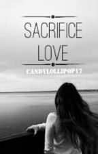 Sacrifice Love  by candylollipop17
