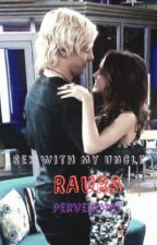Sex With My Uncle (Raura) (Perver/Hot) 1ra Tempo TERMNADA by _clar5_