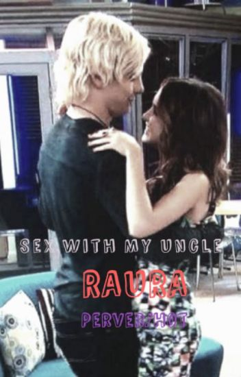 Sex With My Uncle (Raura) (Perver/Hot) 1ra Tempo TERMNADA