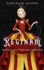 Crónicas del circo de la muerte: Reginam © by TatianaMAlonzo