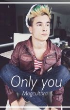 Only You // Kian Lawley by magcultbra