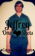 Jeffrey~OneShots by FightWasAllYouSaid