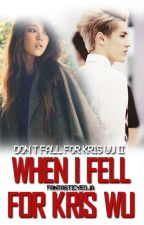 When I Fell For Kris Wu (Don't Fall For Kris Wu: Book 2) by FantasticYeoja