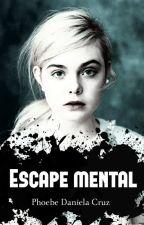 Escape mental by PhoebeCruz8