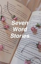 Seven Word Stories by That_Introvert
