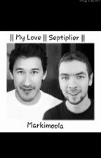 || My love || Septiplier || by markimoola
