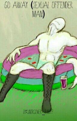 Go Away (Sexual Offender Man) - ThatOneFangirl - Wattpad