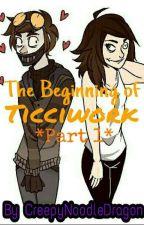The Beginning Of Ticciwork (Part 1) by CreepyNoodleDragon