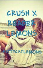 Crush X Reader Lemons by KittyCatLemons