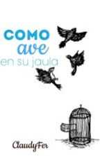 Como Ave en su jaula by Claudyfer
