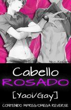 Cabello rosado. [YAOI/GAY] [OMEGA REVERSE / MPREG] by Nico_Kawaissu