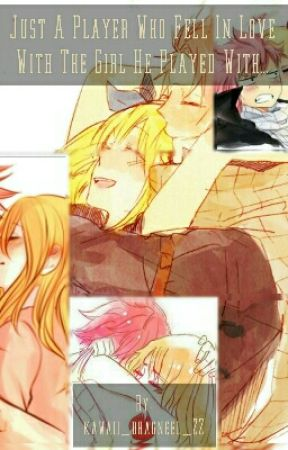 Just  A Player Who Fell In Love With The Girl He Played With... (Nalu) by kawaii_dragneel_22