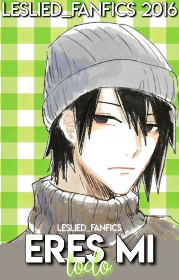 Eres Mi Todo... (Sasuke y tu)