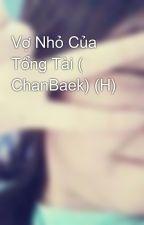 Vợ Nhỏ Của Tổng Tài ( ChanBaek) (H) by SeHun8897