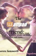 The Wattpad Friend by Aurora_Samsworth