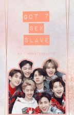 GOT7's Sex Slave [ ON GOING ] by monniebelove