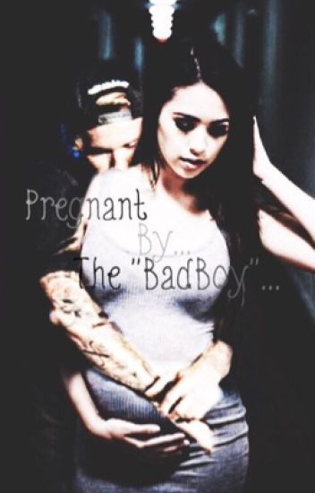 Pregnant by the bad boy (Editing A lot!!!)