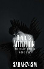 Devil's Affection (#5) {Completed} #Wattys2016 by Sarah24SM