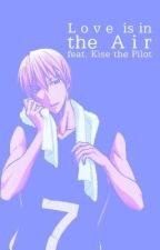 Love is in the Air (Kuroko no Basket - Kise) by FloatingInDreamland
