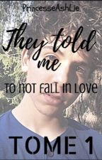 They told me to not fall in love [TOME 1] [TERMINÉ]  by PrincesseAshLie