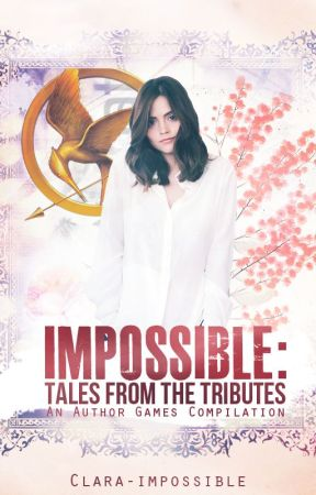 Impossible: Tales from the Tributes by Clara-impossible