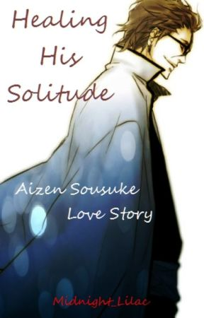 Healing His Solitude - Aizen Sousuke Love Story by Midnight_Lilac