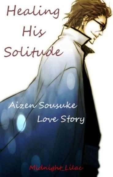 Healing His Solitude - Aizen Sousuke Love Story